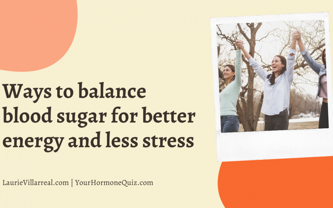 Blog | Ways to balance blood sugar for better energy and less stress