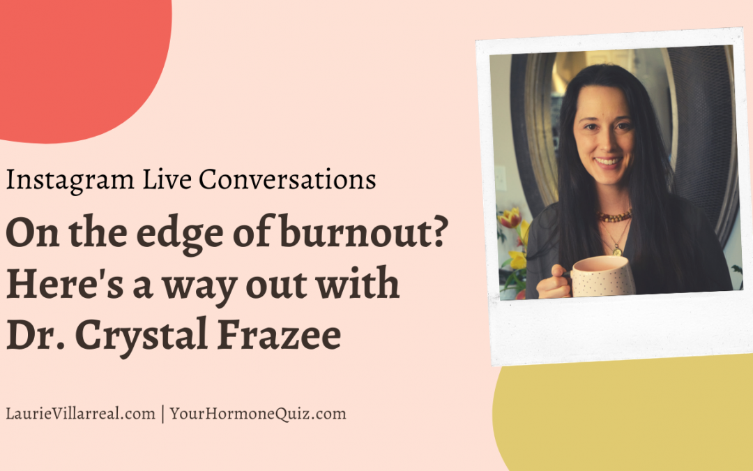 On the edge of burnout? Here's a way out with Dr. Crystal Frazee