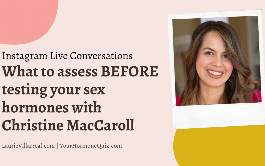 What to assess BEFORE testing your sex hormones with Christine MacCarroll
