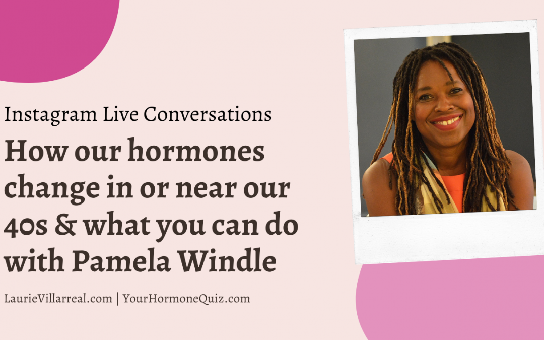 Hormone changes in or near our 40s with Pamela Windle